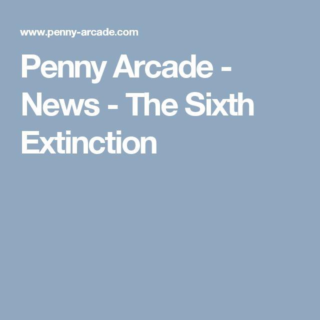 Penny Arcade - News - The Sixth Extinction