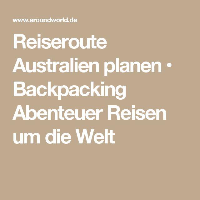 Reiseroute Australien planen • Backpacking Abenteuer Reisen um die Welt