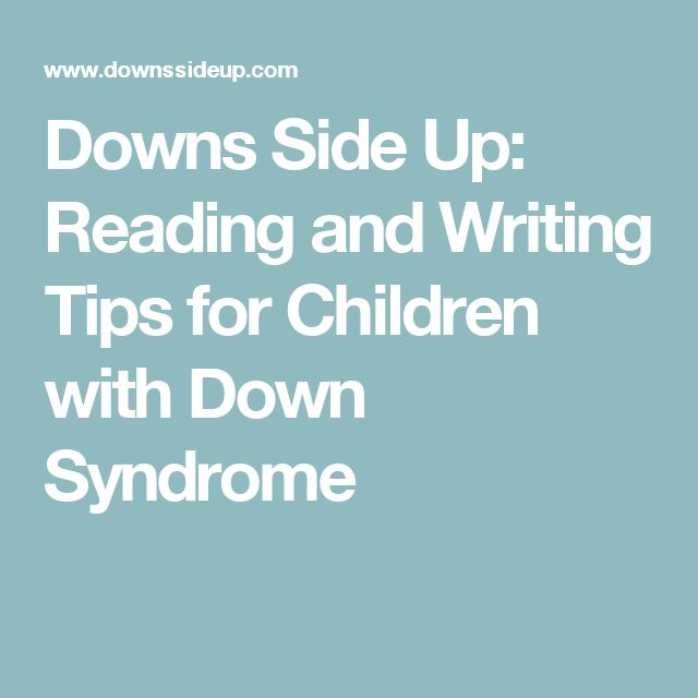 Downs Side Up: Reading and Writing Tips for Children with Down Syndrome