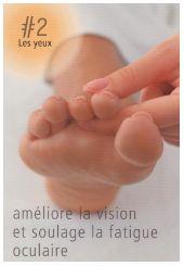 La réflexologie des pieds - Les yeux : améliore la vision et soulage la fatigue oculaire