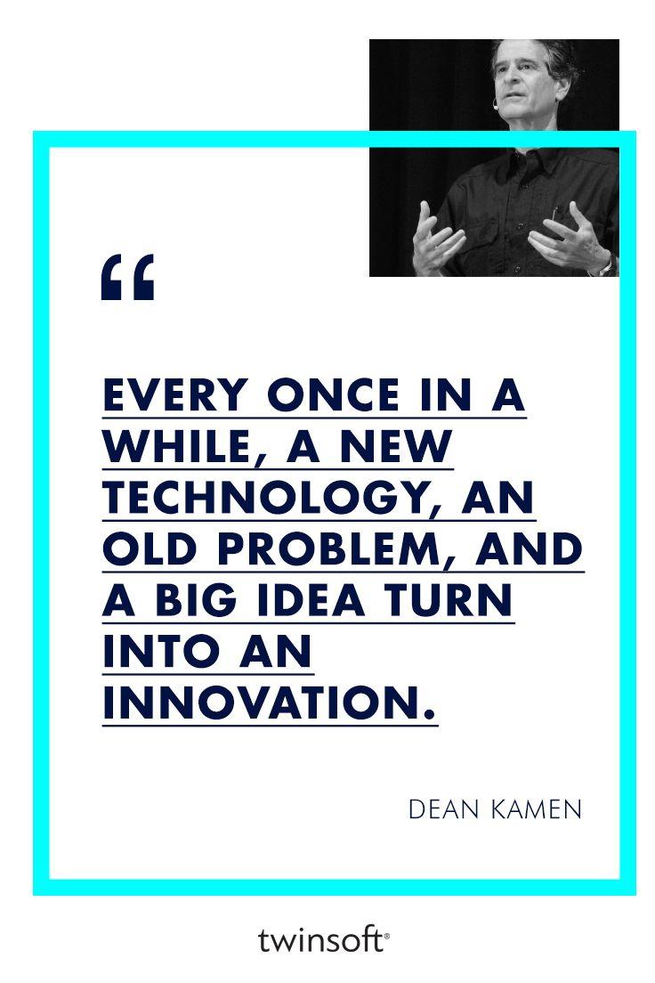 """""""Συχνά μια νέα μορφή τεχνολογίας, σε συνδυασμό με ένα χρόνιο πρόβλημα και μια φρέσκια ιδέα οδηγούν σε καινοτόμα αποτελέσματα.""""  / Dean Kamen #twinsoft  #quotes #technology"""