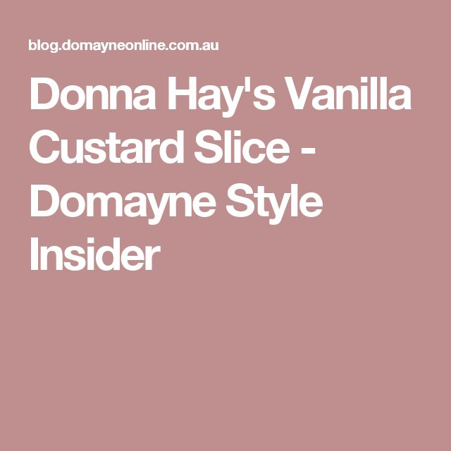 Donna Hay's Vanilla Custard Slice - Domayne Style Insider