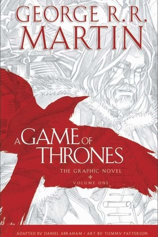 A Game of Thrones: The Graphic Novel, Vol.1 (A Song of Ice and Fire Graphic Novels vol 1) by Daniel Abraham (Adapter), Tommy Patterson (Artist), George R.R. Martin