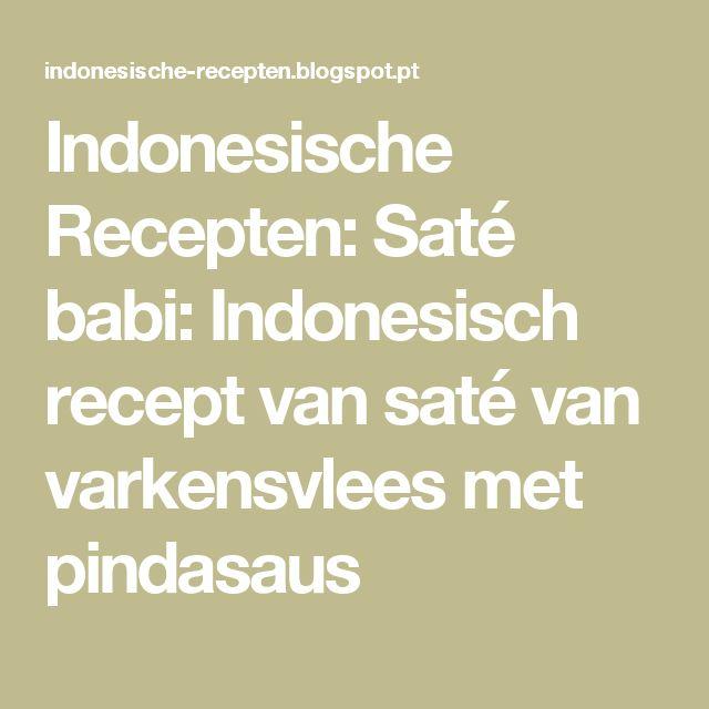 Indonesische Recepten: Saté babi: Indonesisch recept van saté van varkensvlees met pindasaus
