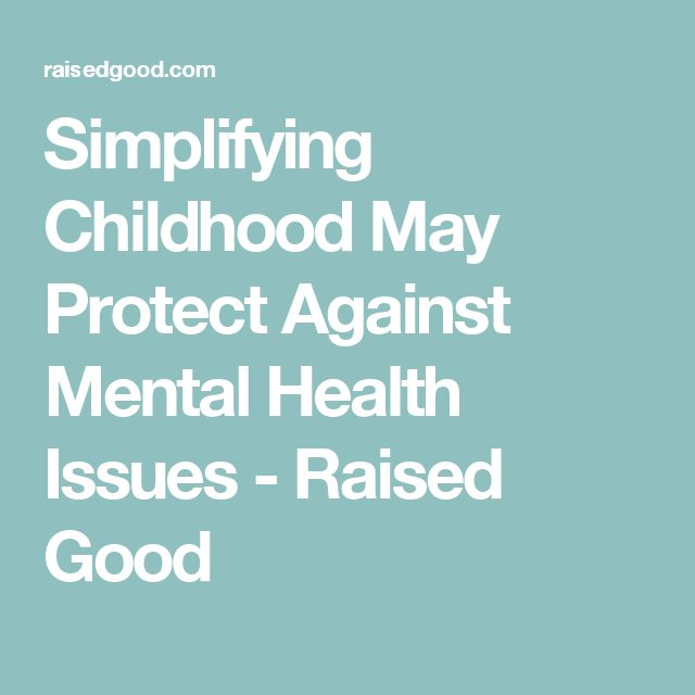 Simplifying Childhood May Protect Against Mental Health Issues - Raised Good