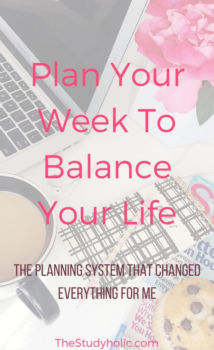 Plan Your Week To Balance Your Life   The Studyholic - Time management tips for college students who want to learn how to organize a schedule better. Hello productivity!