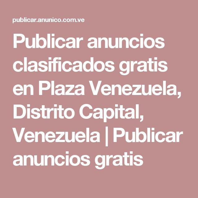 Publicar anuncios clasificados gratis en Plaza Venezuela, Distrito Capital, Venezuela | Publicar anuncios gratis
