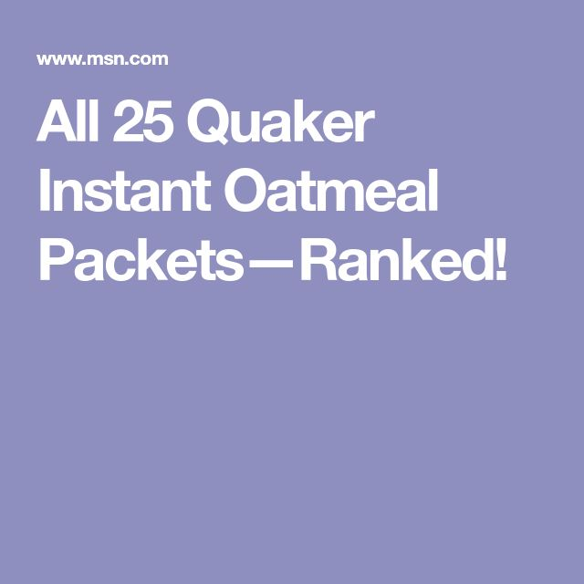 All 25 Quaker Instant Oatmeal Packets—Ranked!