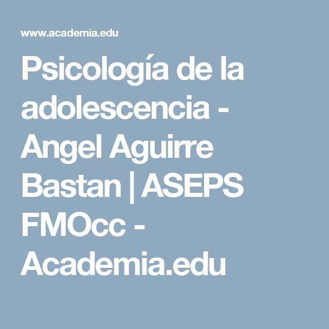Psicología de la adolescencia - Angel Aguirre Bastan   ASEPS  FMOcc - Academia.edu