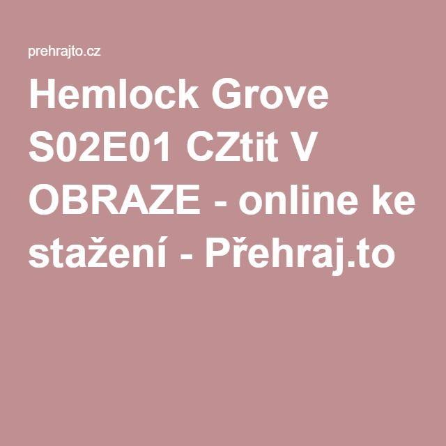 Hemlock Grove S02E01 CZtit V OBRAZE - online ke stažení - Přehraj.to
