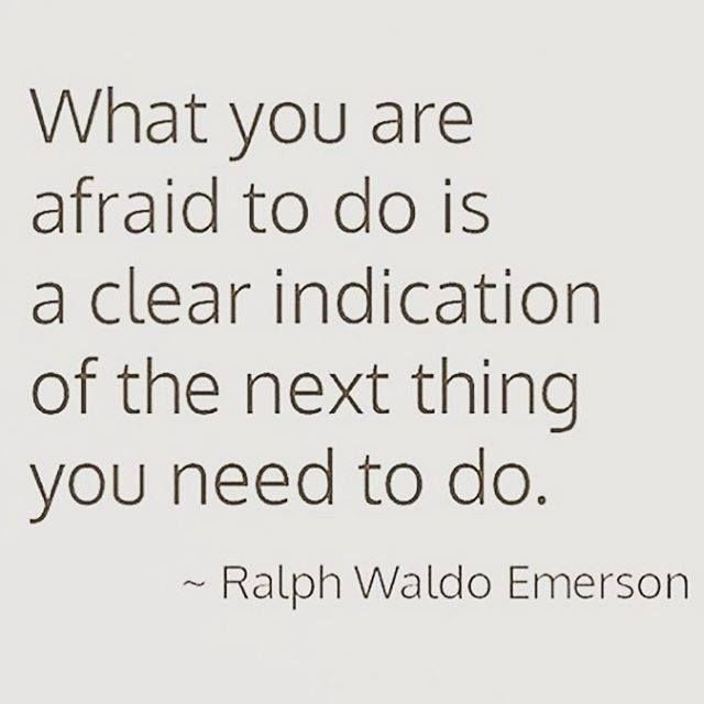 ☮ What you are afraid to do is a clear indication of the next thing you need to do - Ralph Waldo Emerson