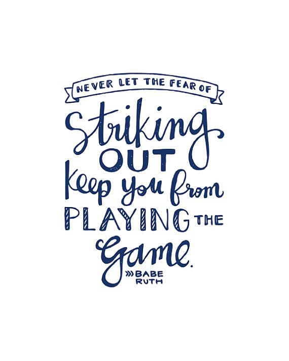 Never let the fear of striking out keep you from playing the game. -Babe Ruth Text in this listing will print in navy.  Please see this listing