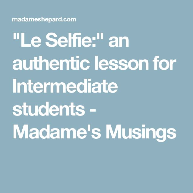 """Le Selfie:"" an authentic lesson for Intermediate students - Madame's Musings"