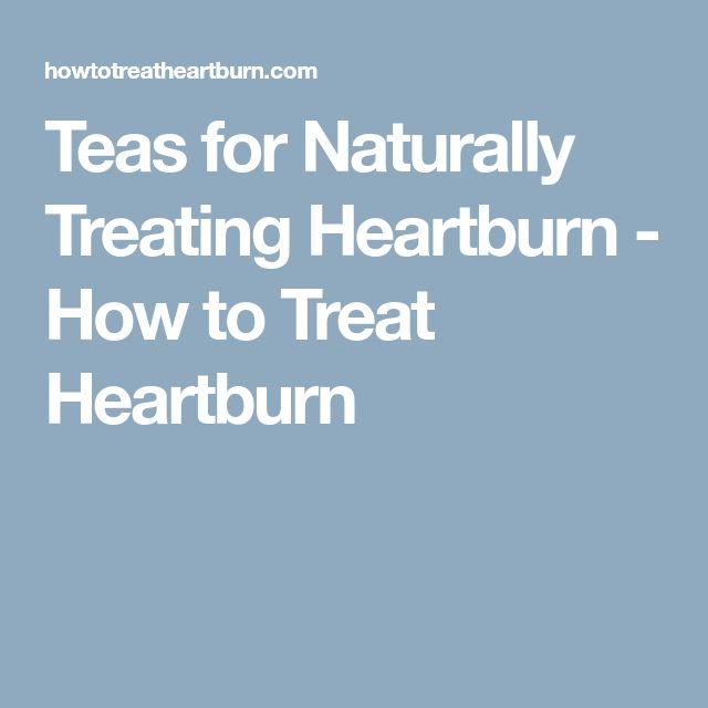 Teas for Naturally Treating Heartburn - How to Treat Heartburn