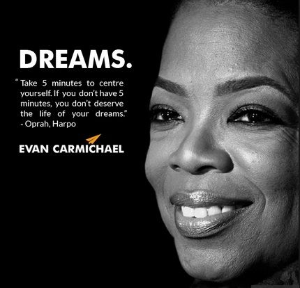 Wonderful Oprah Winfrey Quotes: DREAM. Take 5 Minutes To Center Yourself. If You Have