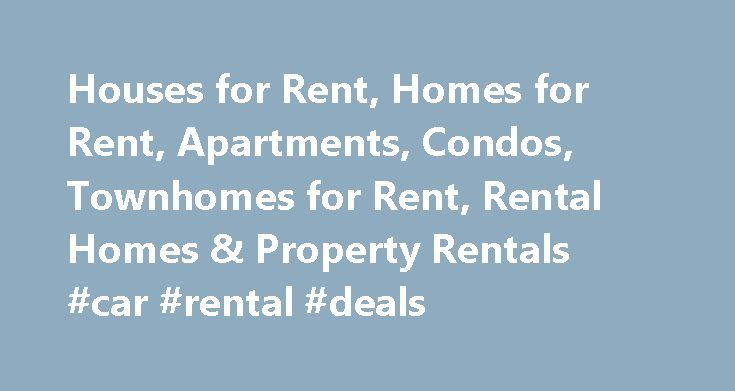Houses for Rent, Homes for Rent, Apartments, Condos, Townhomes for Rent, Rental Homes & Property Rentals #car #rental #deals http://car.remmont.com/houses-for-rent-homes-for-rent-apartments-condos-townhomes-for-rent-rental-homes-property-rentals-car-rental-deals/  #rent car # Search RentalHouses.com to find your next rental home! Search RentalHouses.com to find houses for rent, apartments for rent, condos and townhouses for rent. Search nationwide – No registration required. Do you have a…