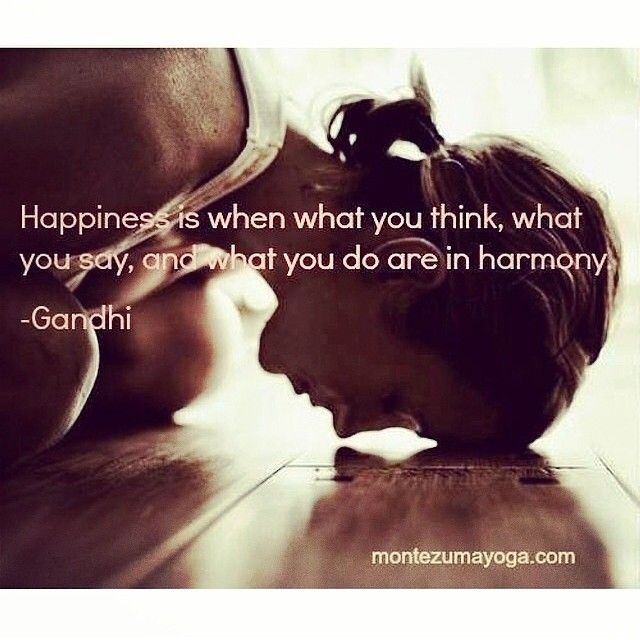 Happiness is when what you think, say, and do are in harmony. …