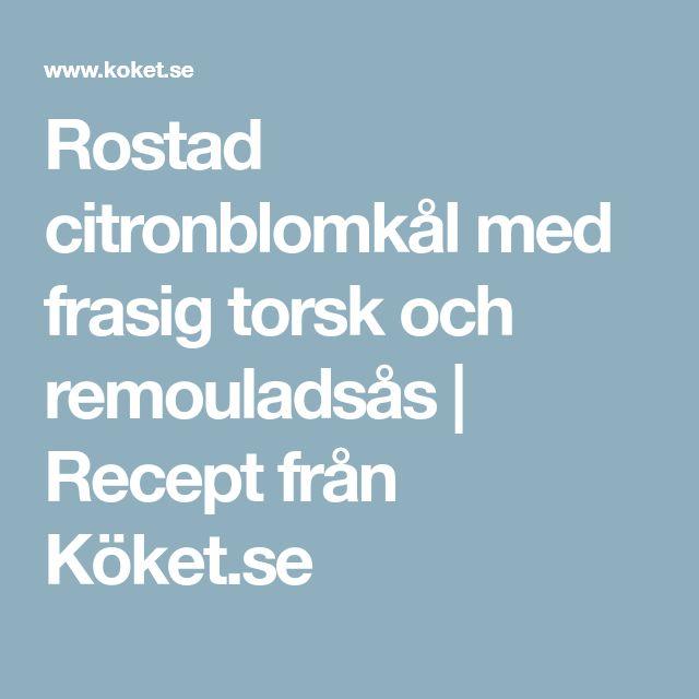 Rostad citronblomkål med frasig torsk och remouladsås | Recept från Köket.se