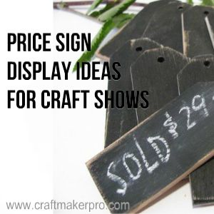 Price Sign Display Ideas For Craft Shows. Here are some price sign display examples you can use during craft shows: http://www.craftmakerpro.com/business-tips/price-sign-display-ideas-craft-shows/