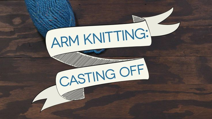 Arm Knitting: Casting Off - In this final video of our 3-part series, we'll show you how to finish off your arm knitting project.