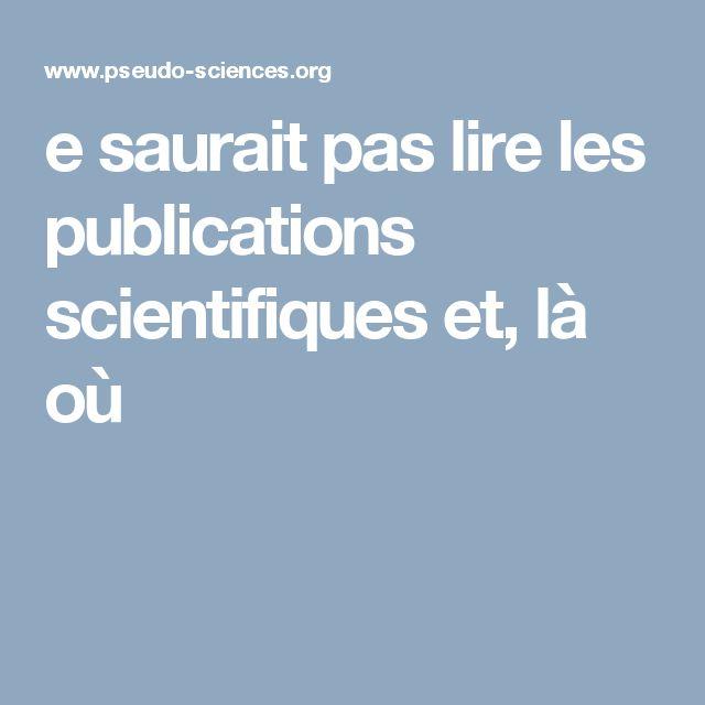 e saurait pas lire les publications scientifiques et, là où