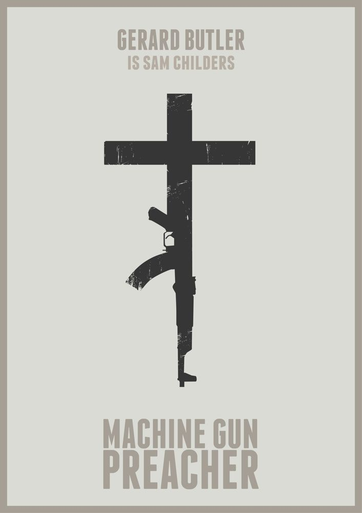 https://flic.kr/p/boNWME | Machine Gun Preacher - minimalist poster | I still need to upload a picture for this week - I know, but this had to be done. Let me know what you think.  Please support Sam Childers in his work.