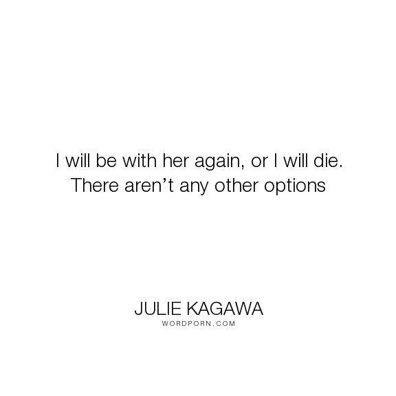 """Julie Kagawa - """"I will be with her again, or I will die. There aren�t any other options"""". obsession, ash, meghan-chase, the-iron-fey, love"""