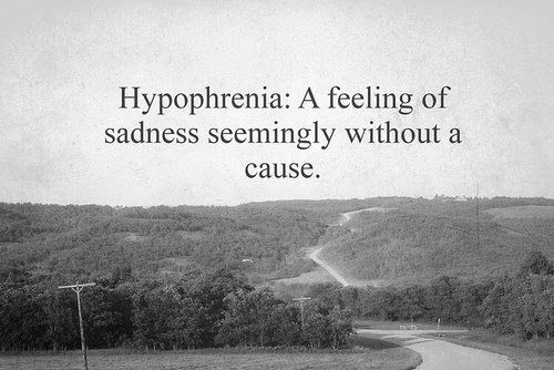 """Hypophrenia /hy·po·phren·ic/ (hi″po-fren´ik) 1. (psychology) Mental retardation.  2. n. - feeble-mindedness. hypophrenic, adj. 3. weakness of mental facilities   Oh... """"Most people (especially on tumblr) may mistaken it for 'a vague feeling of sadness seemingly without cause' (8tracks.com). But it is not. If they mean Hypothymia (a state of diminished emotional response, as in depression; according to The Free Dictionary), it makes sense"""""""