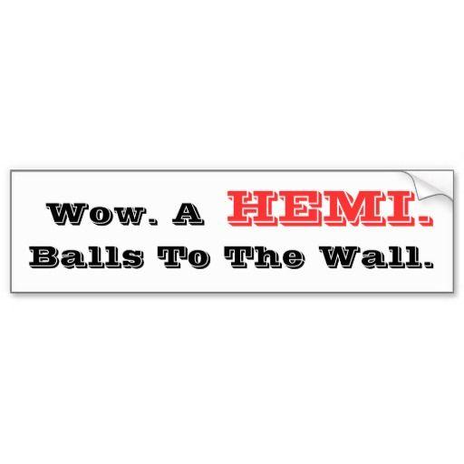 HilariTee: Wow. Hemi. Balls To The Wall. Bumper Sticker....Joe Dirt  Joe Dirt, Funny, Hilarious, Humor, Movie Quotes, Joe Dirt Quotes, Hemi, Balls  HilariTee
