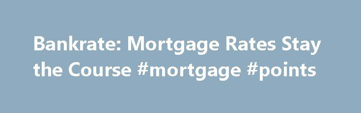 Bankrate: Mortgage Rates Stay the Course #mortgage #points http://mortgage.remmont.com/bankrate-mortgage-rates-stay-the-course-mortgage-points/  #bankrate mortgage rate # NEW YORK, Sept. 8, 2016 /PRNewswire/ — Mortgage rates were only slightly changed over the past week, with the benchmark 30-year fixed mortgage rate inching lower to 3.56 percent, according to Bankrate.com's weekly national survey. The 30-year fixed mortgage has an average of 0.21 discount and origination points. The larger…
