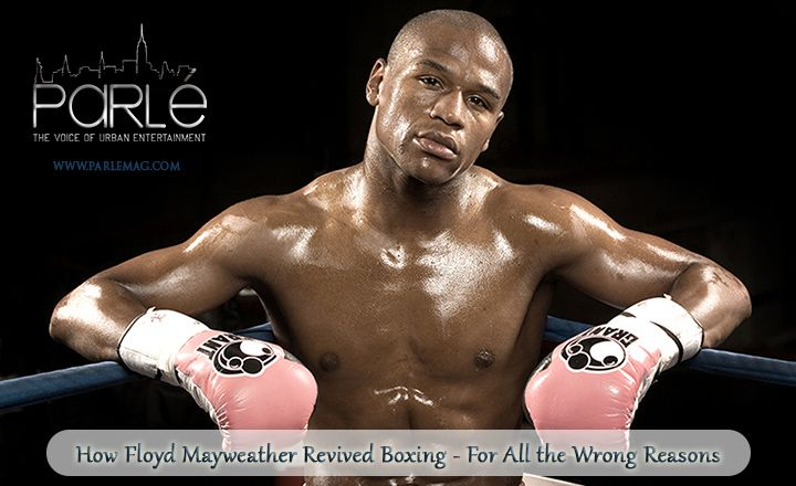 How Floyd Mayweather Revived Boxing – For All the Wrong Reasons