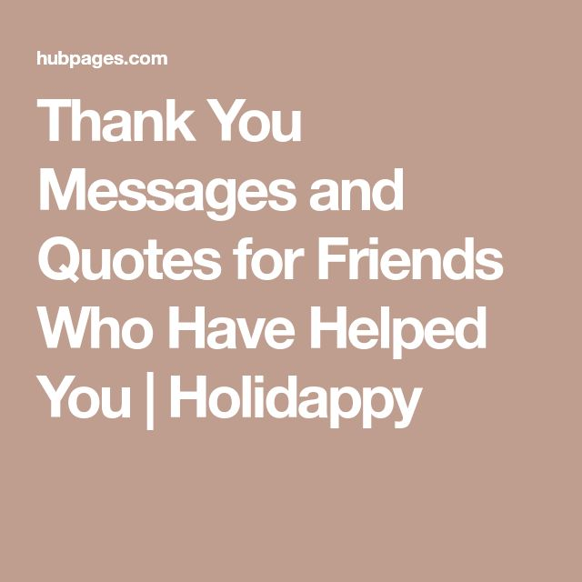 Thank You Messages and Quotes for Friends Who Have Helped You | Holidappy