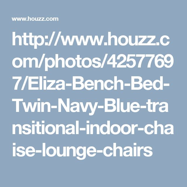 http://www.houzz.com/photos/42577697/Eliza-Bench-Bed-Twin-Navy-Blue-transitional-indoor-chaise-lounge-chairs