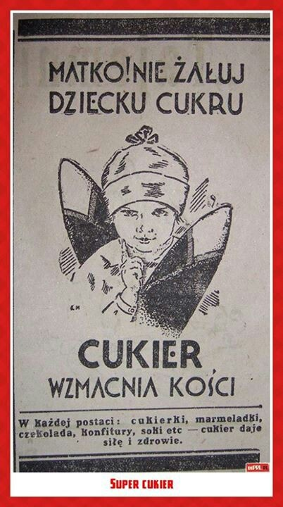"Wyobrażacie sobie taki plakat dzisiaj?  ""Mother! Stop prohibiting your kids eating sugar. It's making bones stronger!"""