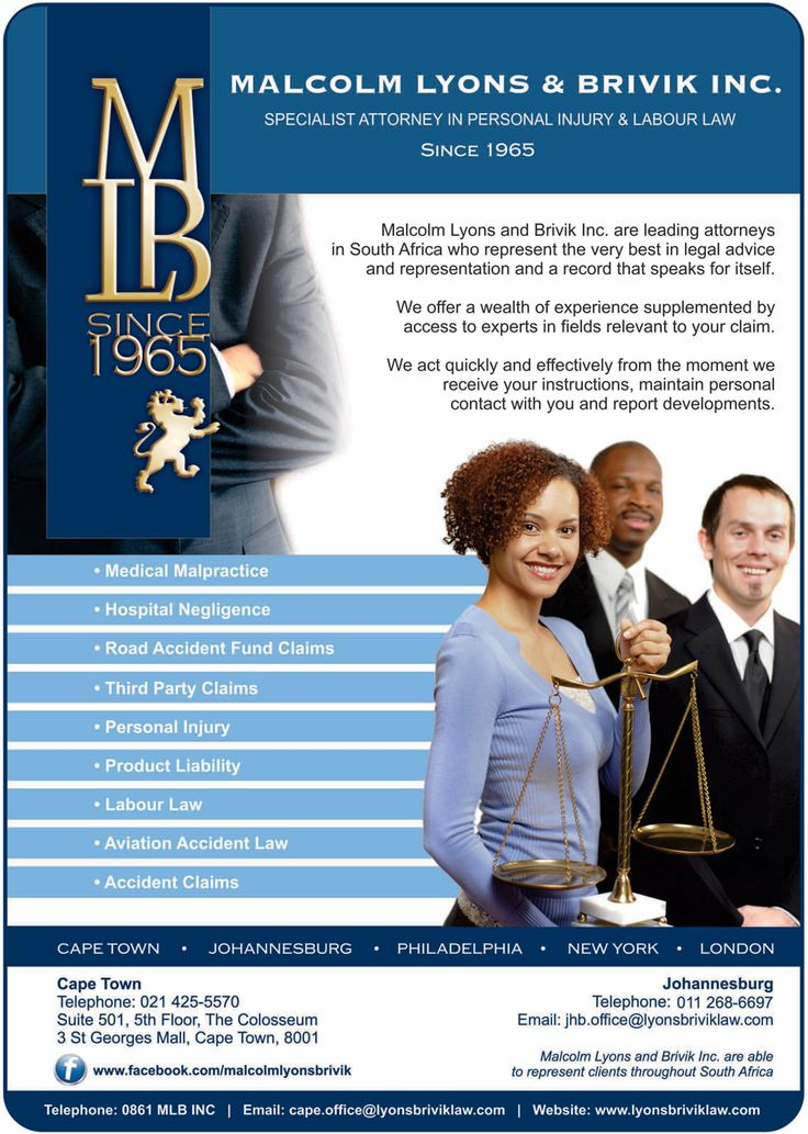 #Our Magazine Advert:  Medical Malpractice | Hospital Negligence | Road Accident Fund Claims | Third Party Claims | Personal Injury | Product Liability | Labour Law | Aviation Accident Law | Accident Claims  To speak to an expert in contact : 0861 MLB INC / +27(0) 11 268 6697 FREE or jhb.office@lyonsbriviklaw.com