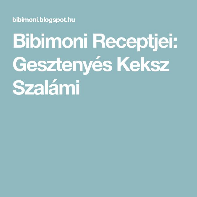 Bibimoni Receptjei: Gesztenyés Keksz Szalámi