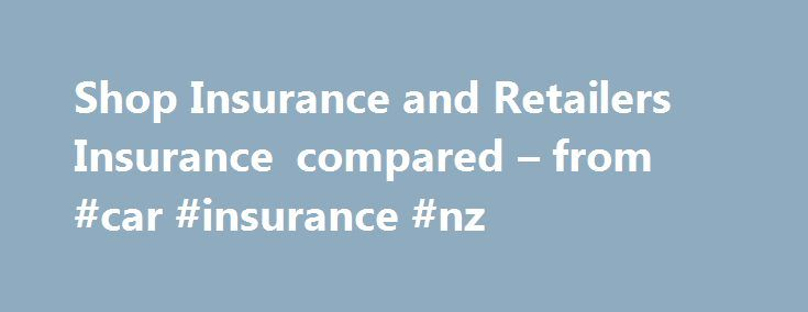 Shop Insurance and Retailers Insurance compared – from #car #insurance #nz http://insurances.nef2.com/shop-insurance-and-retailers-insurance-compared-from-car-insurance-nz/  #shop insurance # THE UK SHOP INSURANCE PRICE COMPARISON SITE Retail insurance cover for commercial retailers and shops. Compare multiple shop insurance premium prices!! Shops-insurance.com provides a complete range of retail insurance covers for shops of all sizes, from a small corner shop to a large hypermarket. Our…