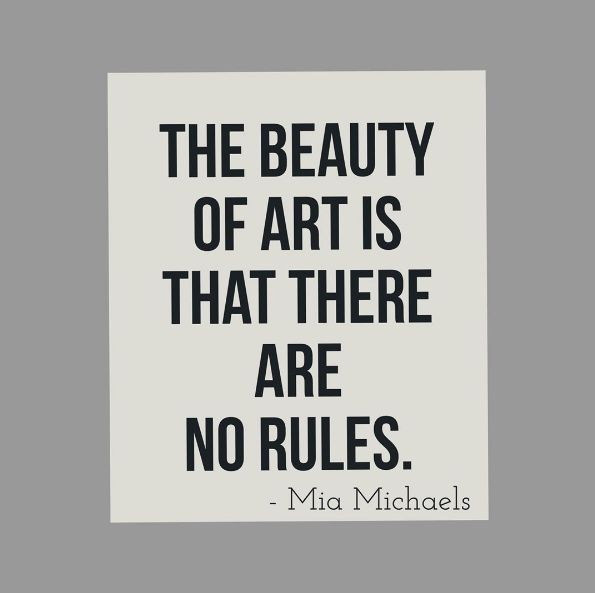 The beauty of art is that there are no rules. - Mia Michaels