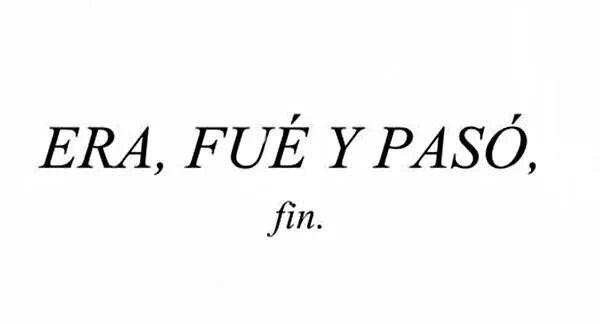 ERA, FUÉ Y PASÓ. Fin. #frases #pasado