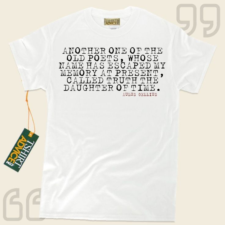 Another one of the old poets, whose name has escaped my memory at present, called Truth the daughter of Time.-Aulus Gellius This amazing  quotation t-shirt  won't go out of style. We make available amazing  reference tee shirts ,  words of advice tee shirts ,  belief tees , and also ... - http://www.tshirtadvice.com/aulus-gellius-t-shirts-another-one-of-success-power-tshirts/