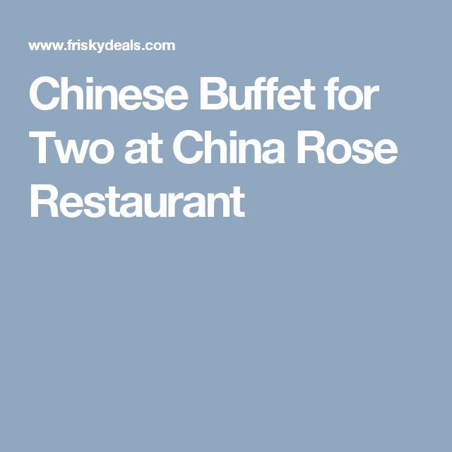 Chinese Buffet for Two at China Rose Restaurant