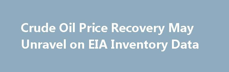 Crude Oil Price Recovery May Unravel on EIA Inventory Data http://betiforexcom.livejournal.com/25712968.html  Crude oil prices seem to be struggling to sustain a tepid recovery from ten-month lows. The weekly set of EIA inventory flow statistics may bring outright capitulation.The post Crude Oil Price Recovery May Unravel on EIA Inventory Data appeared first on Forex news - Binary options. http://betiforex.com/crude-oil-price-recovery-may-unravel-on-eia-inventory-data/