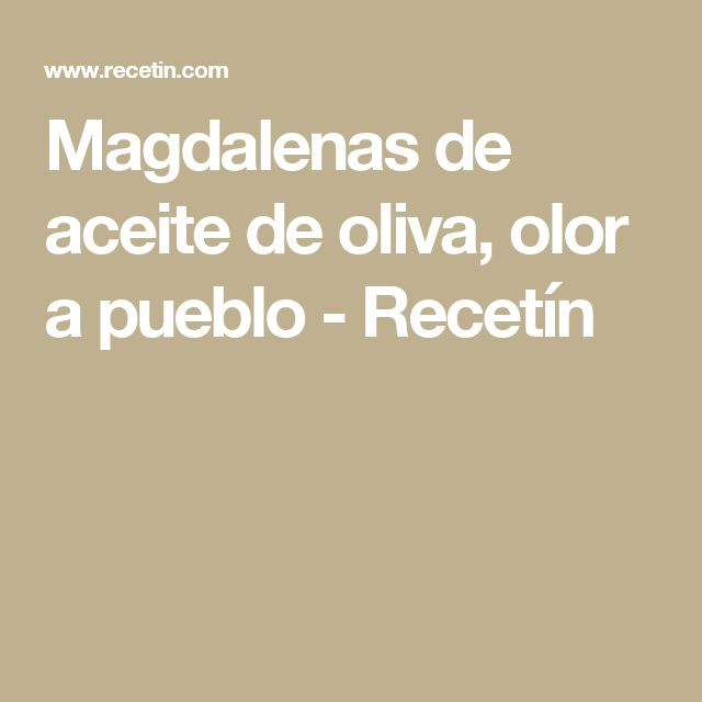 Magdalenas de aceite de oliva, olor a pueblo - Recetín