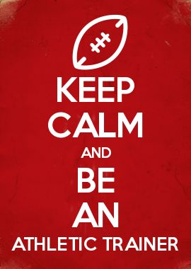 KEEP CALM AND BE AN ATHLETIC TRAINER