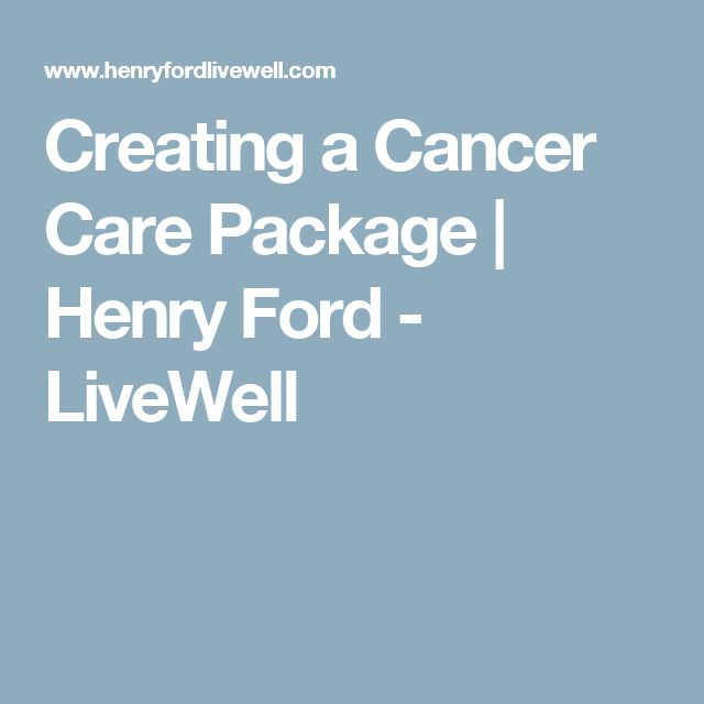 Creating a Cancer Care Package | Henry Ford - LiveWell