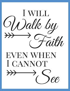 Get a printable + coloring page. I will walk by faith, even when I cannot see.