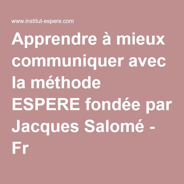 Apprendre à mieux communiquer avec la méthode ESPERE fondée par Jacques Salomé - Fr