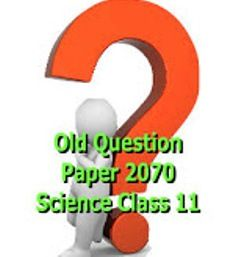 Question Paper   Science Old Question Papers of Science Faculty For: Class 11   Year : 2070 B.S. (2013) We have shared question paper of all subject.