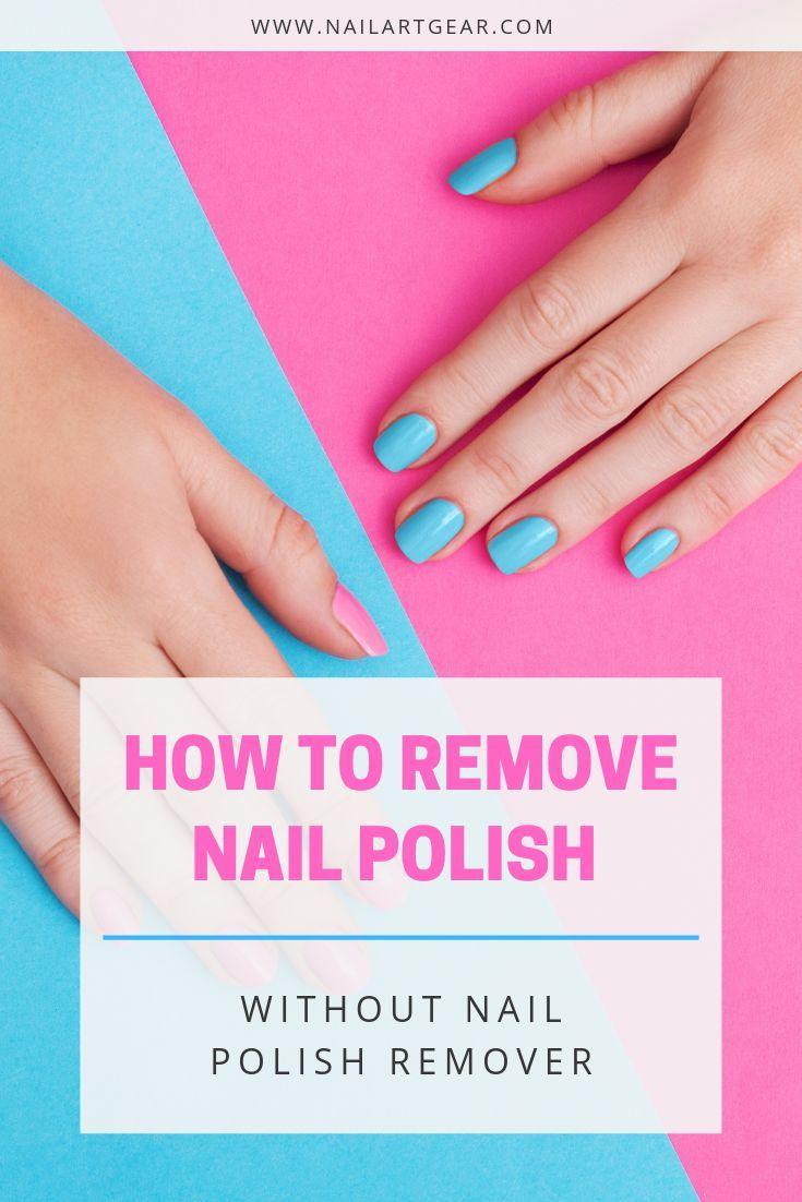How To Remove Nail Polish Without Nail Polish Remover 7 Easy Ways Nail Polish Remover Nail Polish Nail Polish Stickers