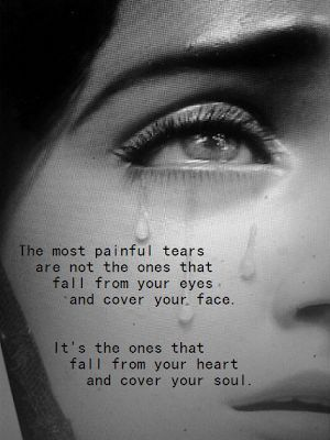 The Most Painful Tears quotes quote tears sad quotes depression quotes painful sad life quotes quotes about depression